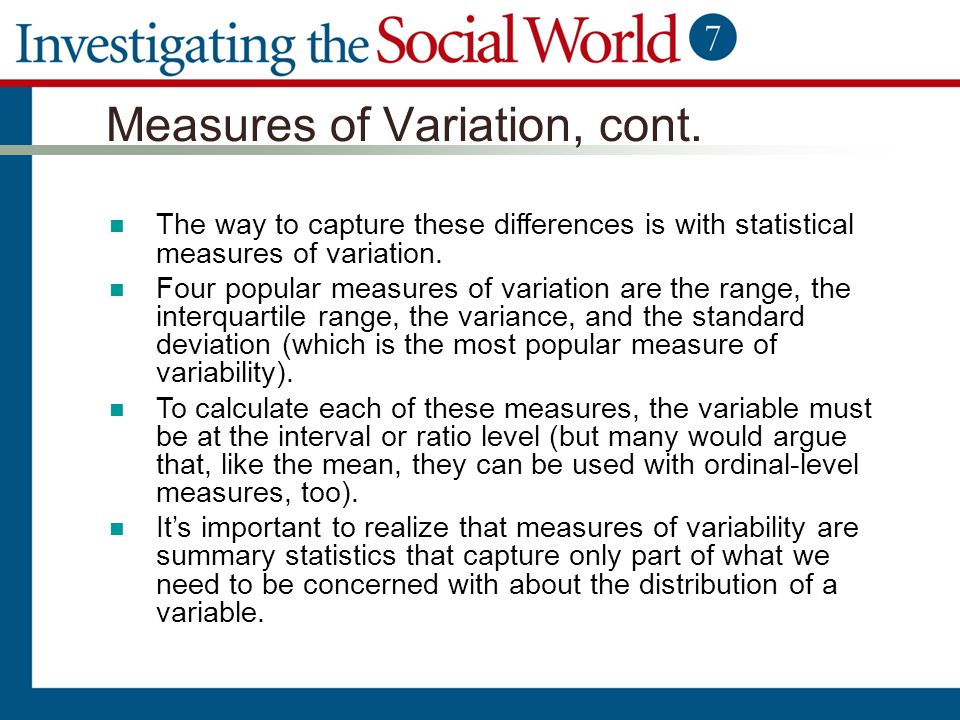 Measures of Variation, cont. The way to capture these differences is with statistical measures of variation. Four popular measures of variation are th