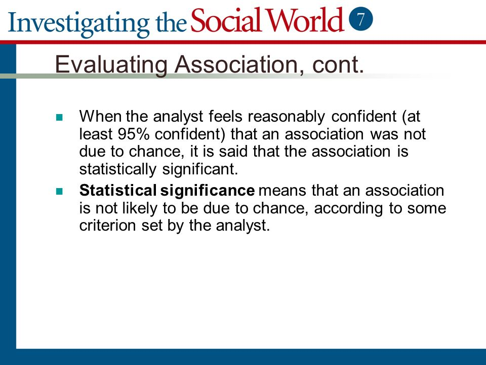 Evaluating Association, cont. When the analyst feels reasonably confident (at least 95% confident) that an association was not due to chance, it is sa