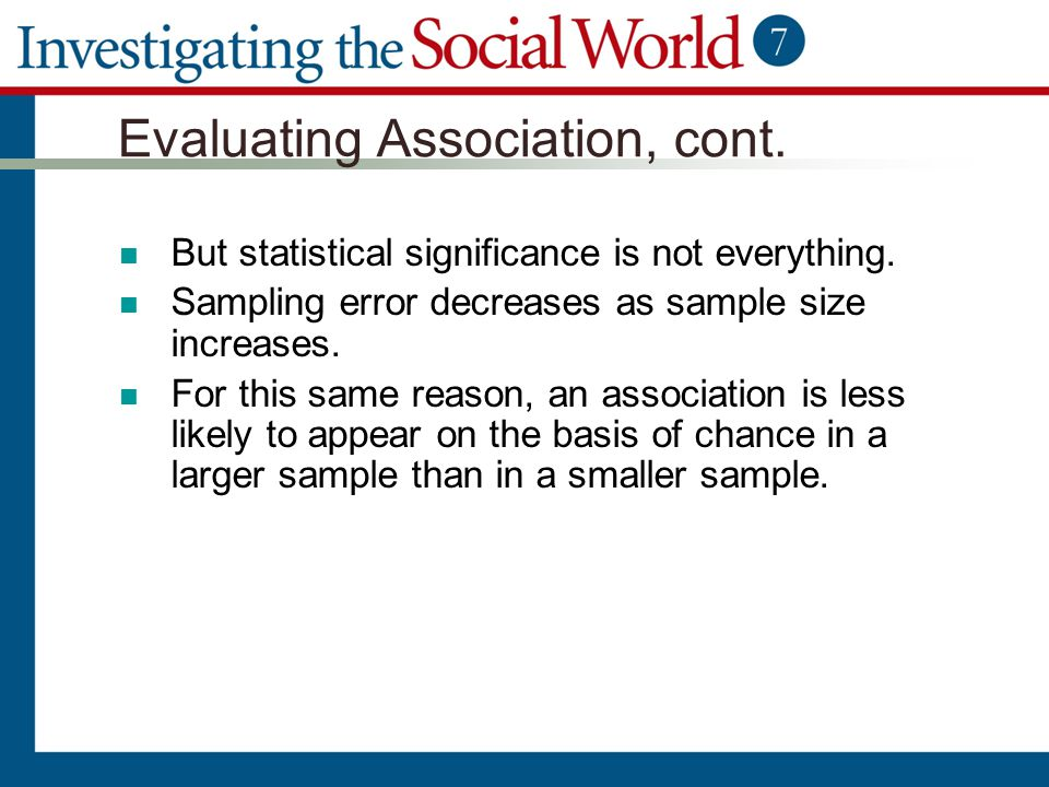 Evaluating Association, cont. But statistical significance is not everything. Sampling error decreases as sample size increases. For this same reason,