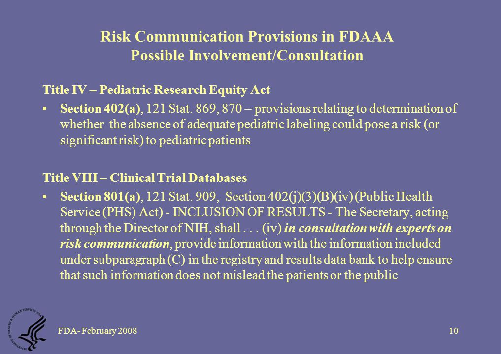 FDA- February 200810 Risk Communication Provisions in FDAAA Possible Involvement/Consultation Title IV – Pediatric Research Equity Act Section 402(a), 121 Stat.