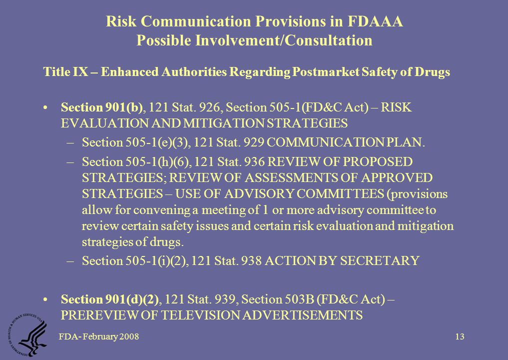 FDA- February 200813 Risk Communication Provisions in FDAAA Possible Involvement/Consultation Title IX – Enhanced Authorities Regarding Postmarket Safety of Drugs Section 901(b), 121 Stat.