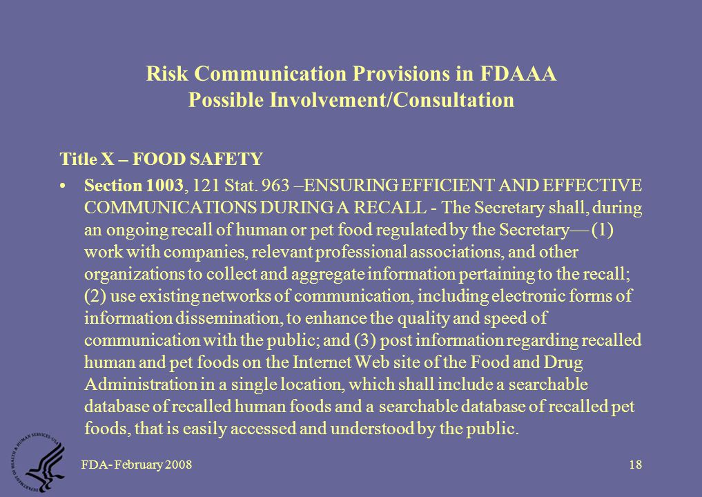 FDA- February 200818 Risk Communication Provisions in FDAAA Possible Involvement/Consultation Title X – FOOD SAFETY Section 1003, 121 Stat.