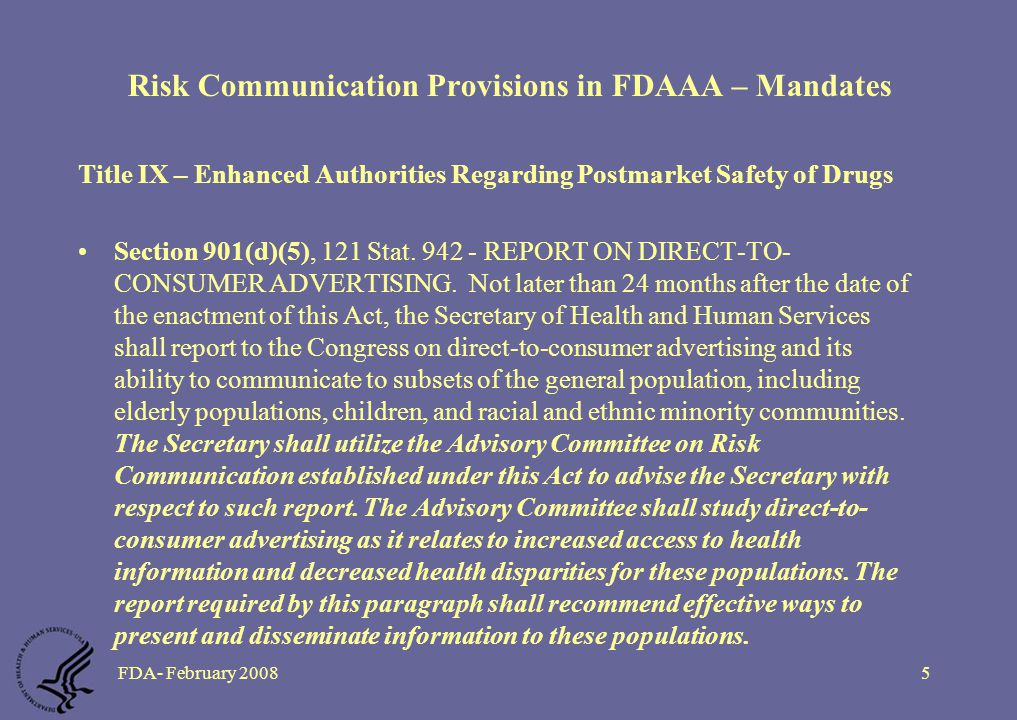 FDA- February 20085 Risk Communication Provisions in FDAAA – Mandates Title IX – Enhanced Authorities Regarding Postmarket Safety of Drugs Section 901(d)(5), 121 Stat.