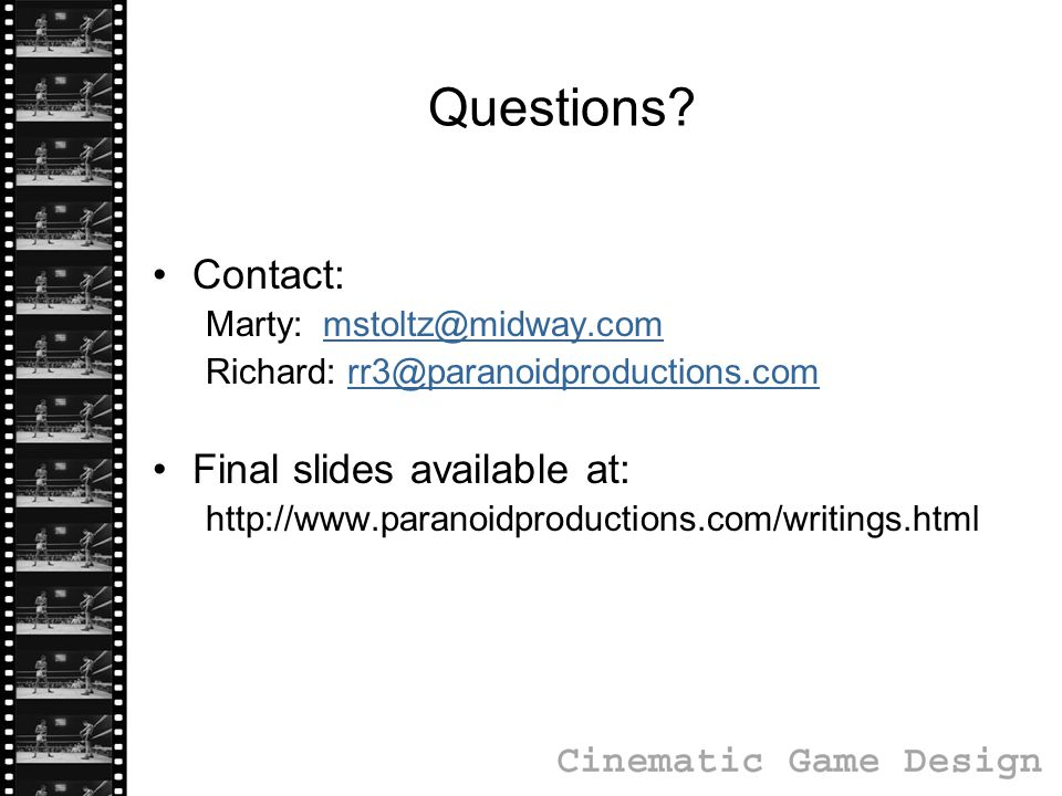 Questions? Contact: Marty: mstoltz@midway.commstoltz@midway.com Richard: rr3@paranoidproductions.comrr3@paranoidproductions.com Final slides available