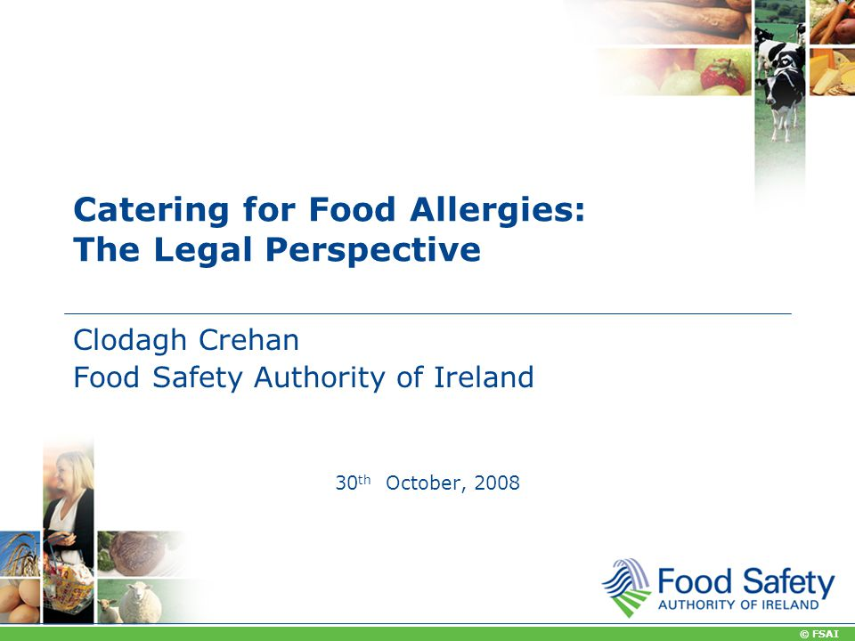 © FSAI Catering for Food Allergies: The Legal Perspective Clodagh Crehan Food Safety Authority of Ireland 30 th October, 2008