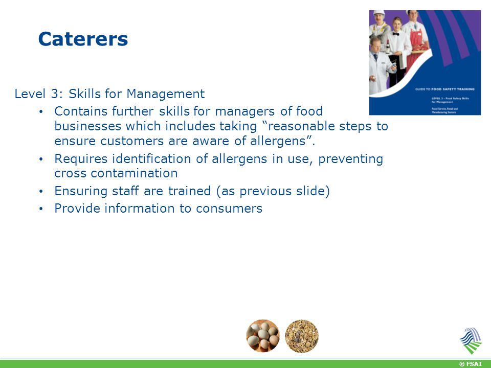 © FSAI Level 3: Skills for Management Contains further skills for managers of food businesses which includes taking reasonable steps to ensure customers are aware of allergens .