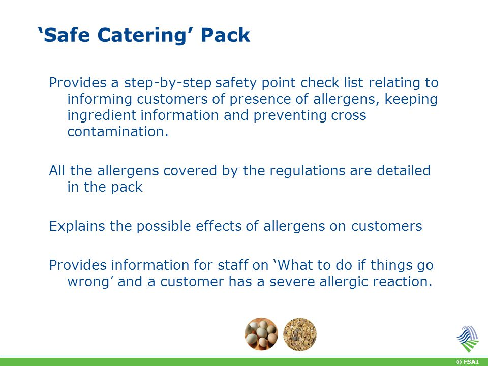 © FSAI 'Safe Catering' Pack Provides a step-by-step safety point check list relating to informing customers of presence of allergens, keeping ingredient information and preventing cross contamination.