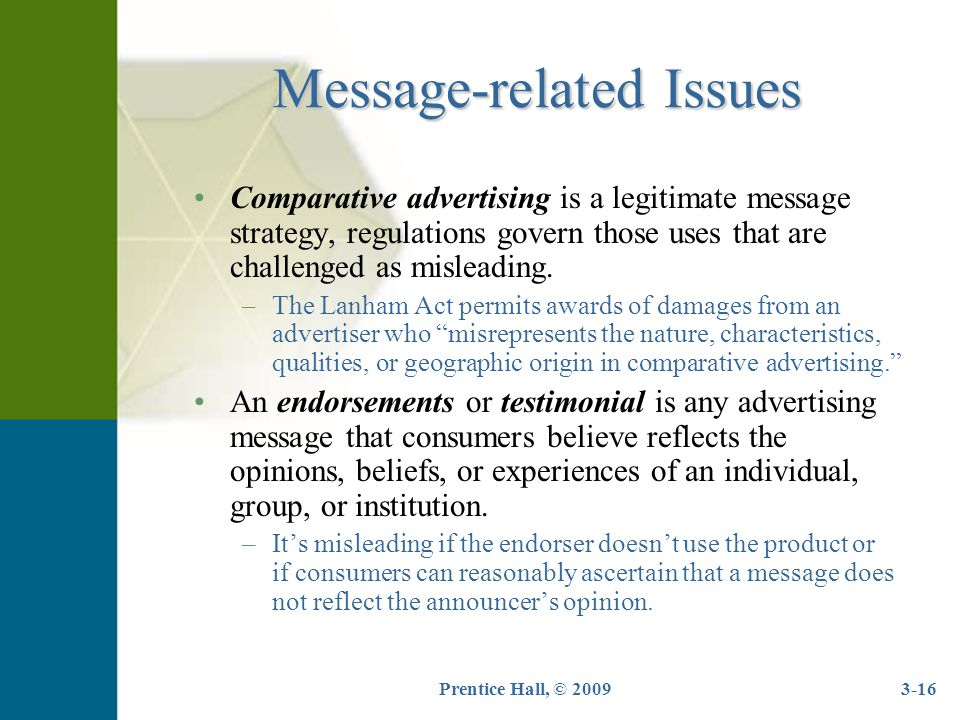 3-16 Message-related Issues Comparative advertising is a legitimate message strategy, regulations govern those uses that are challenged as misleading.