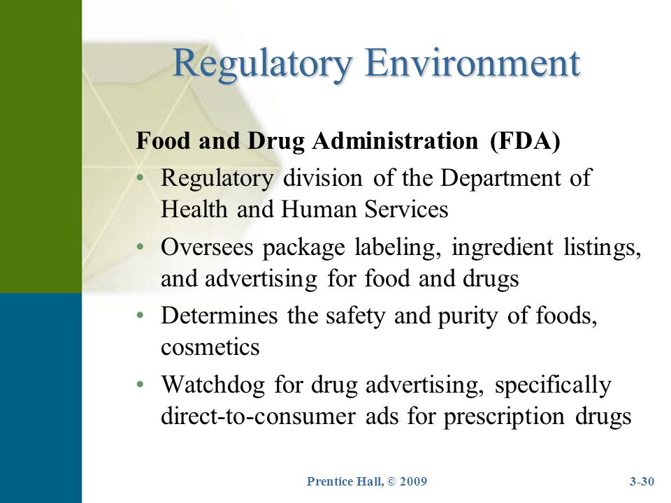 Prentice Hall, © 20093-30 Regulatory Environment Food and Drug Administration (FDA) Regulatory division of the Department of Health and Human Services