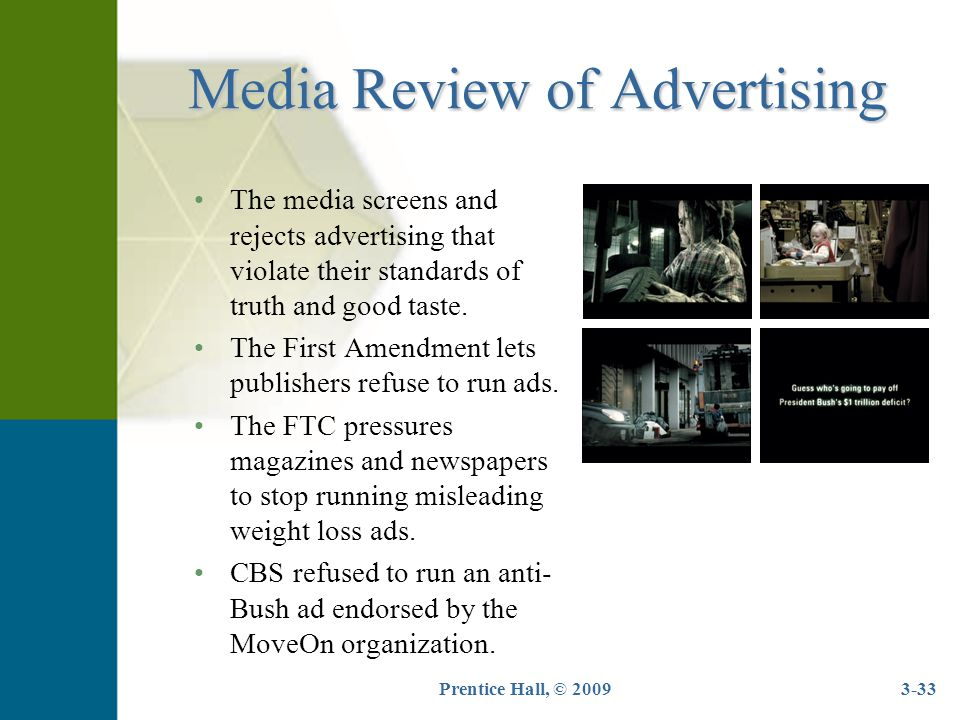 Prentice Hall, © 20093-33 Media Review of Advertising The media screens and rejects advertising that violate their standards of truth and good taste.