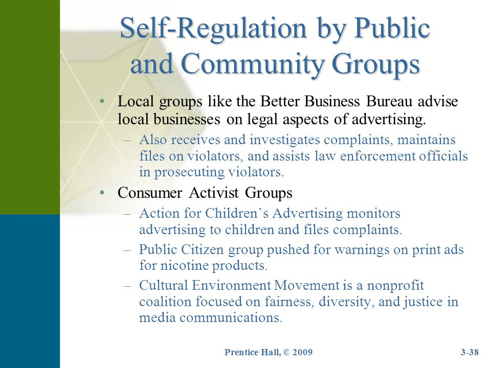 3-38 Self-Regulation by Public and Community Groups Local groups like the Better Business Bureau advise local businesses on legal aspects of advertisi
