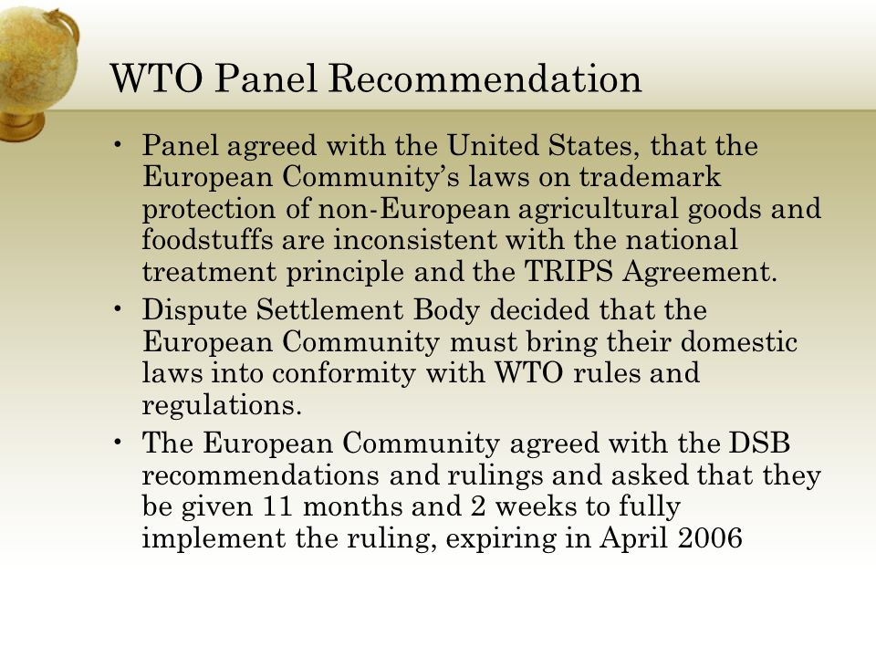 WTO Panel Recommendation Panel agreed with the United States, that the European Community's laws on trademark protection of non-European agricultural
