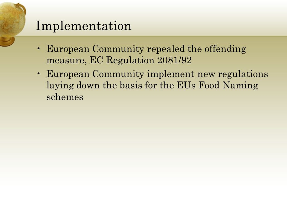 Implementation European Community repealed the offending measure, EC Regulation 2081/92 European Community implement new regulations laying down the b