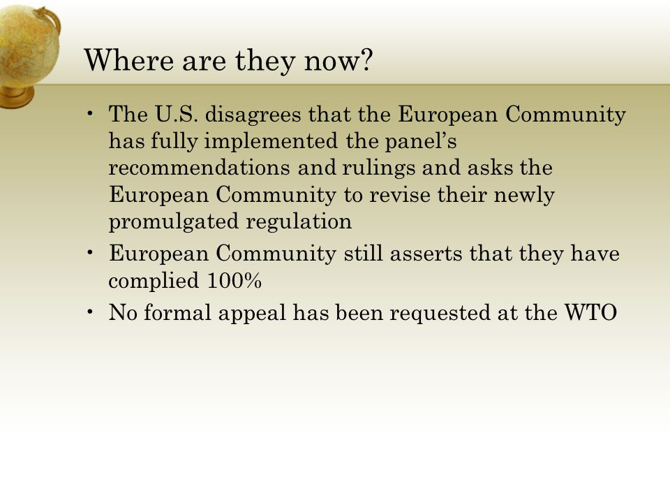 Where are they now? The U.S. disagrees that the European Community has fully implemented the panel's recommendations and rulings and asks the European