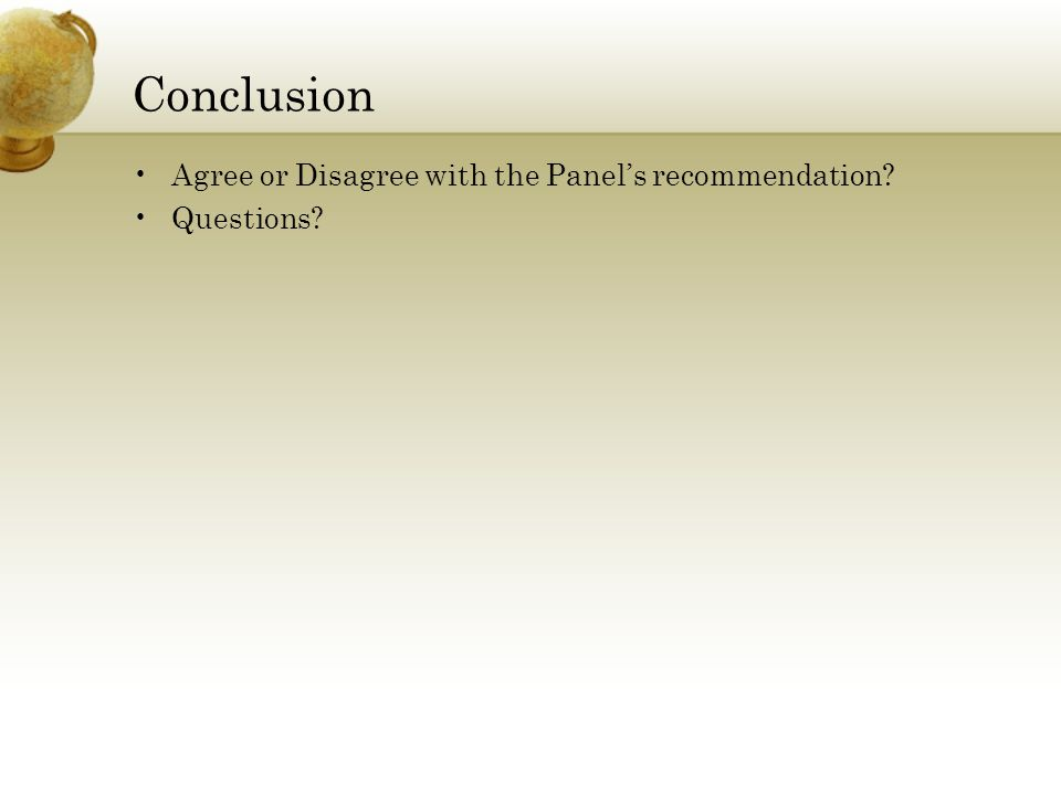 Conclusion Agree or Disagree with the Panel's recommendation? Questions?