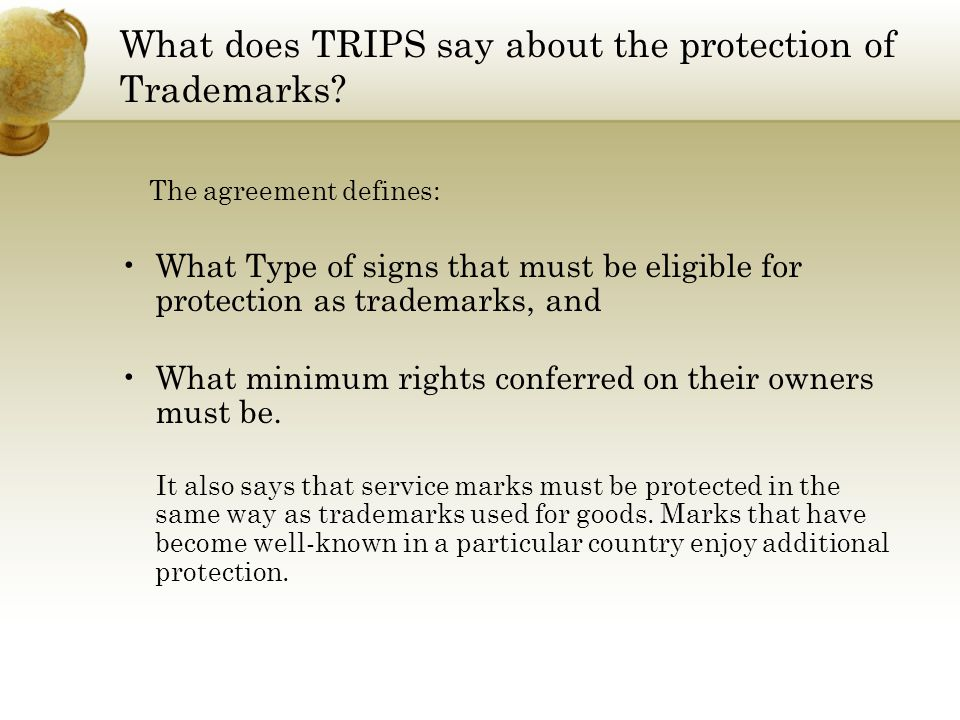 What does TRIPS say about the protection of Trademarks? The agreement defines: What Type of signs that must be eligible for protection as trademarks,