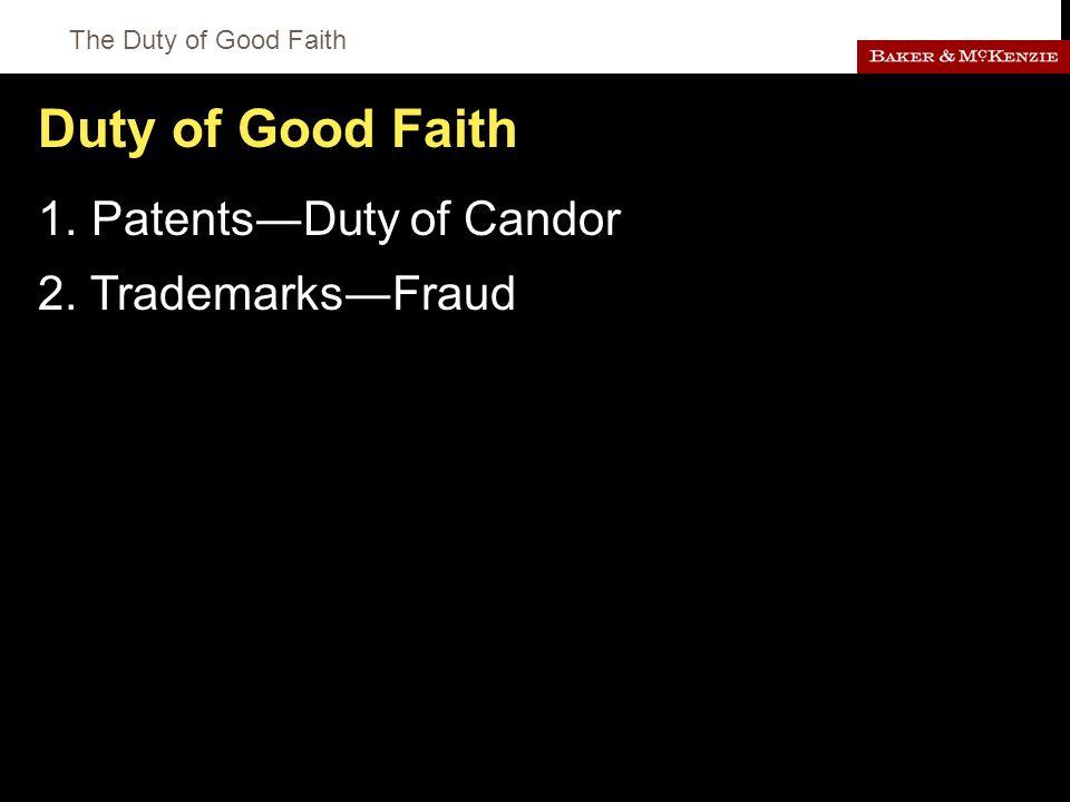 The Duty of Good Faith Duty of Good Faith 1. Patents―Duty of Candor 2. Trademarks―Fraud