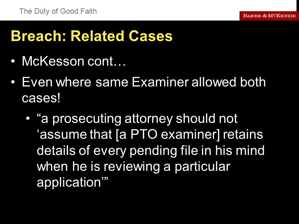 The Duty of Good Faith Breach: Related Cases McKesson cont… Even where same Examiner allowed both cases.