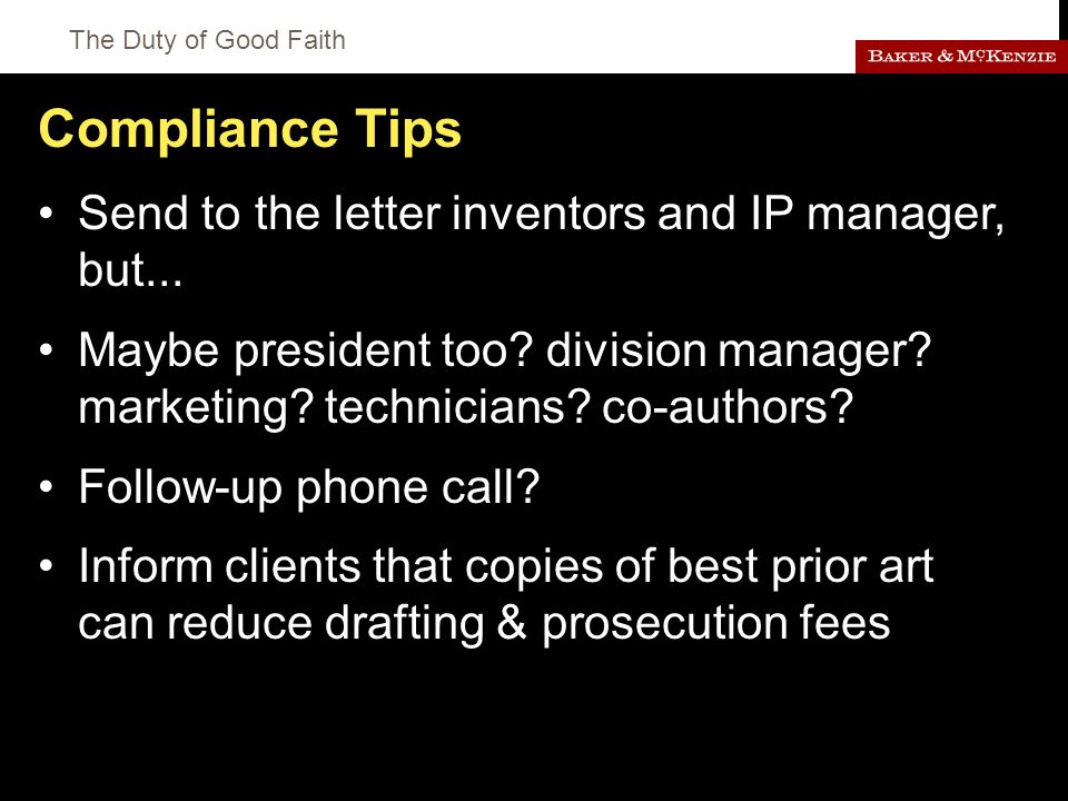 The Duty of Good Faith Compliance Tips Send to the letter inventors and IP manager, but...