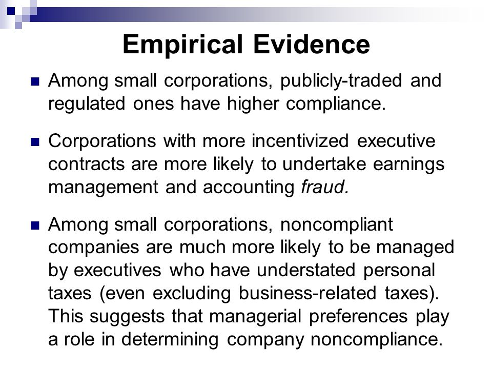 Empirical Evidence Among small corporations, publicly-traded and regulated ones have higher compliance.