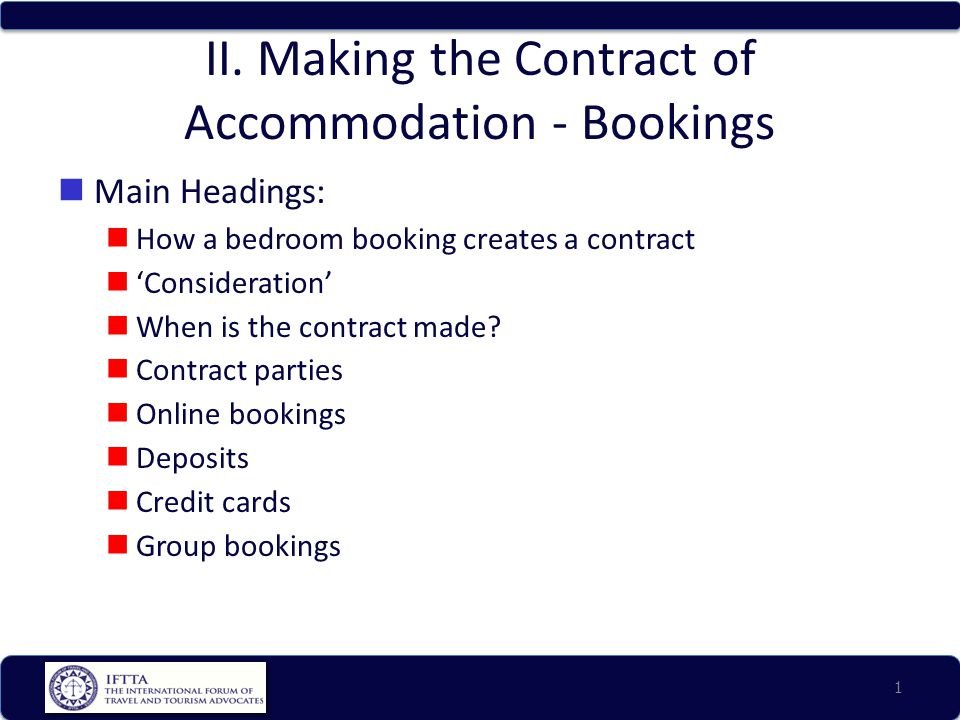 II. Making the Contract of Accommodation - Bookings Main Headings: How a bedroom booking creates a contract 'Consideration' When is the contract made?