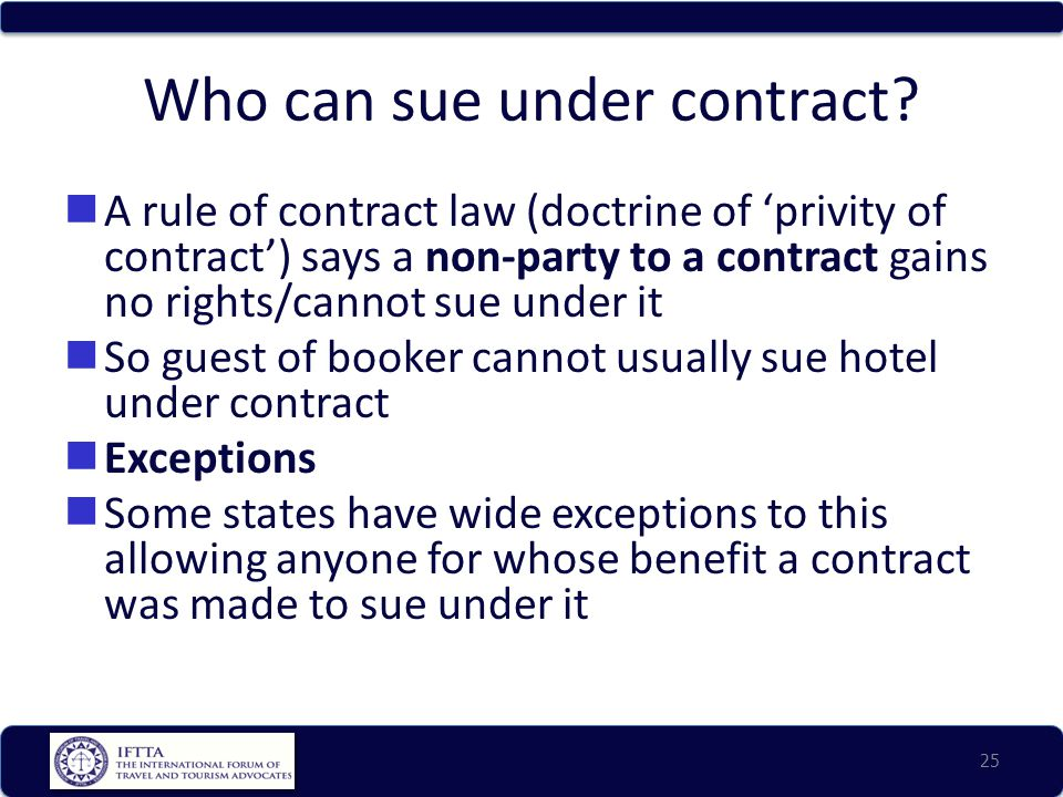 Who can sue under contract? A rule of contract law (doctrine of 'privity of contract') says a non-party to a contract gains no rights/cannot sue under