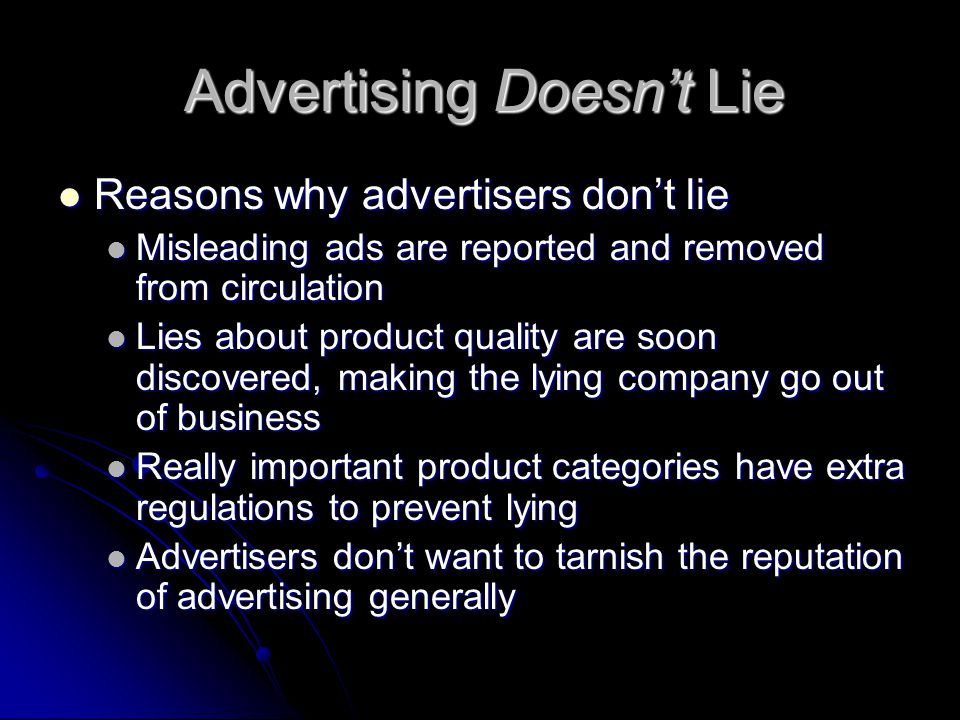 Advertising Doesn't Lie Reasons why advertisers don't lie Reasons why advertisers don't lie Misleading ads are reported and removed from circulation M