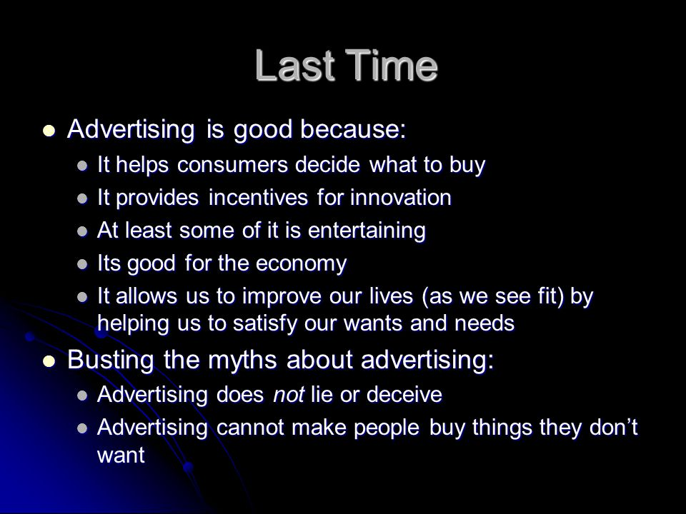 Last Time Advertising is good because: Advertising is good because: It helps consumers decide what to buy It helps consumers decide what to buy It pro