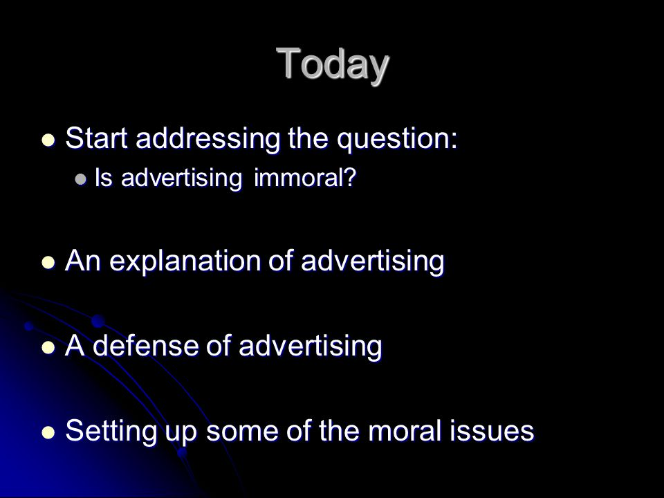Today Start addressing the question: Start addressing the question: Is advertising immoral? Is advertising immoral? An explanation of advertising An e