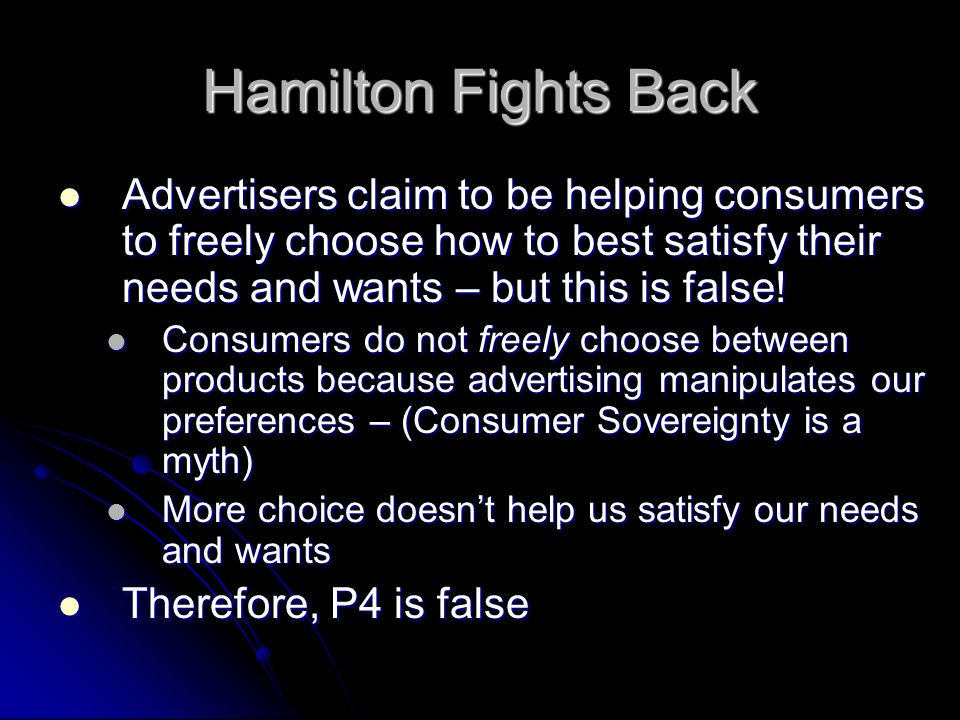 Hamilton Fights Back Advertisers claim to be helping consumers to freely choose how to best satisfy their needs and wants – but this is false! Adverti