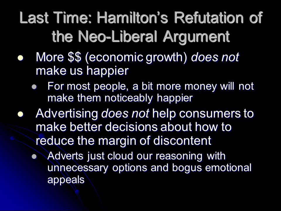 Last Time: Hamilton's Refutation of the Neo-Liberal Argument More $$ (economic growth) does not make us happier More $$ (economic growth) does not mak