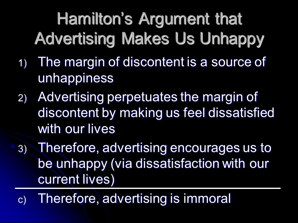 Hamilton's Argument that Advertising Makes Us Unhappy 1) The margin of discontent is a source of unhappiness 2) Advertising perpetuates the margin of