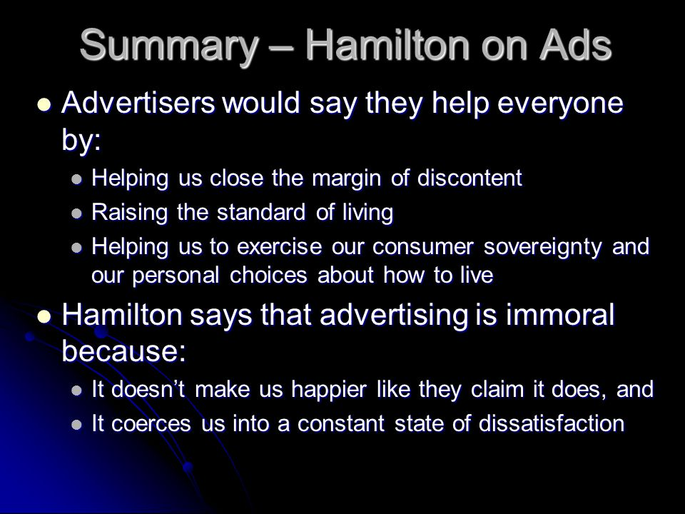 Summary – Hamilton on Ads Advertisers would say they help everyone by: Advertisers would say they help everyone by: Helping us close the margin of dis