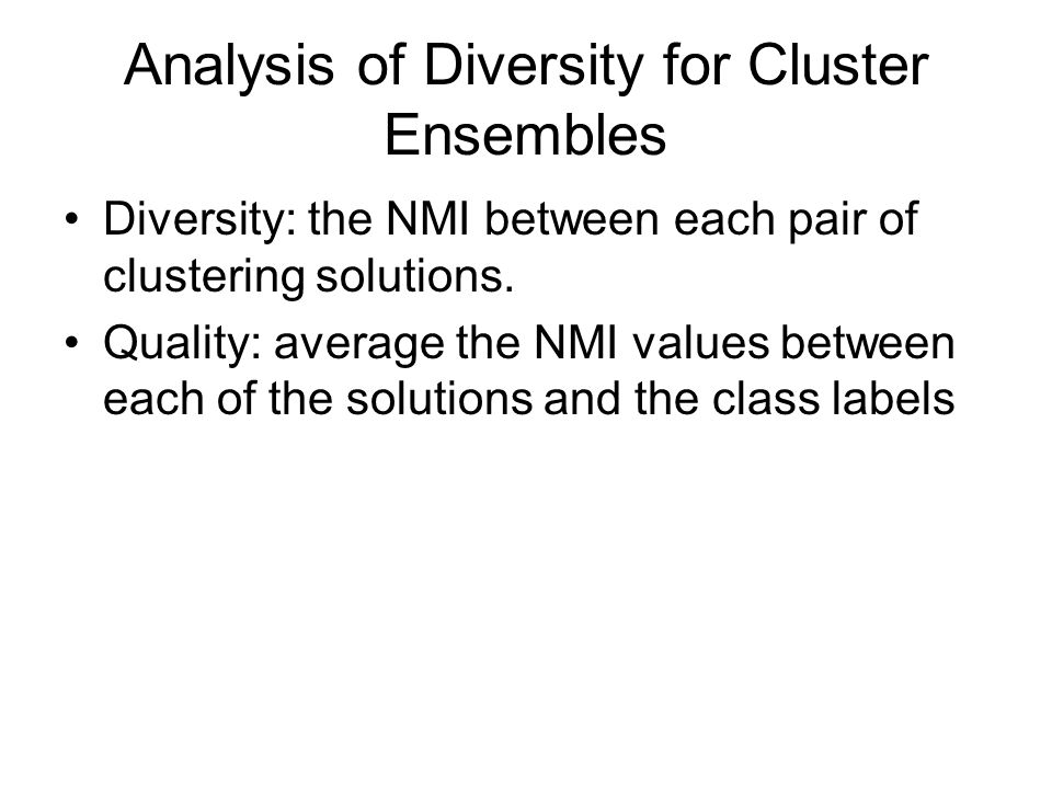 Analysis of Diversity for Cluster Ensembles Diversity: the NMI between each pair of clustering solutions.