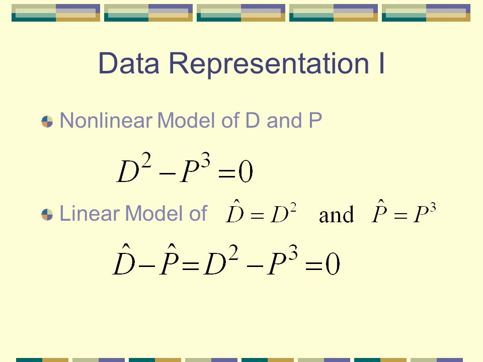 Data Representation I Nonlinear Model of D and P Linear Model of