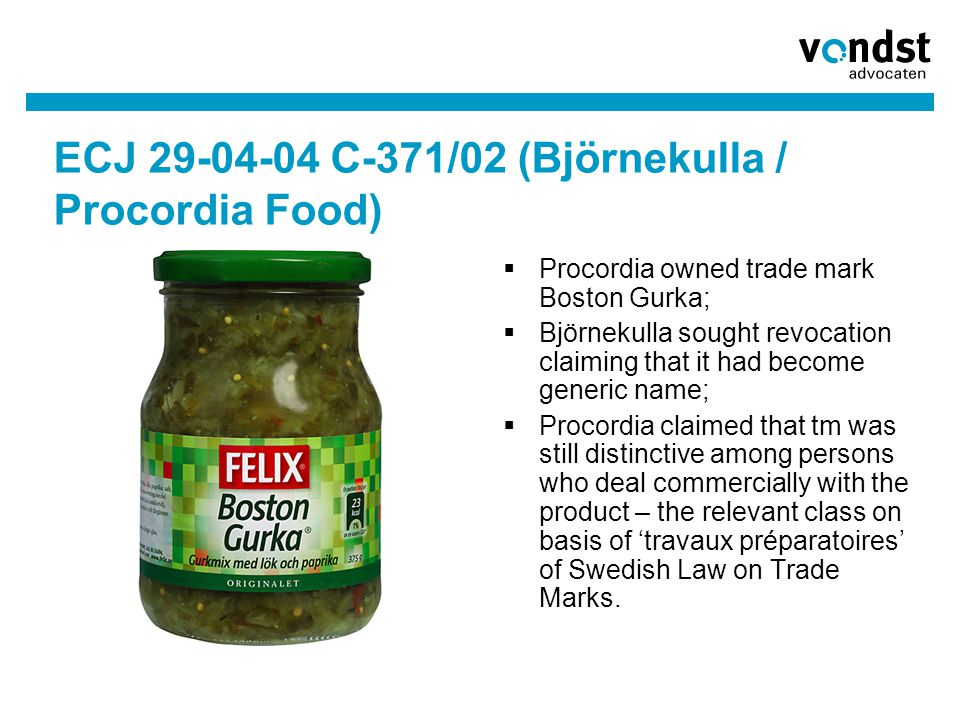 ECJ 29-04-04 C-371/02 (Björnekulla / Procordia Food)  Procordia owned trade mark Boston Gurka;  Björnekulla sought revocation claiming that it had b