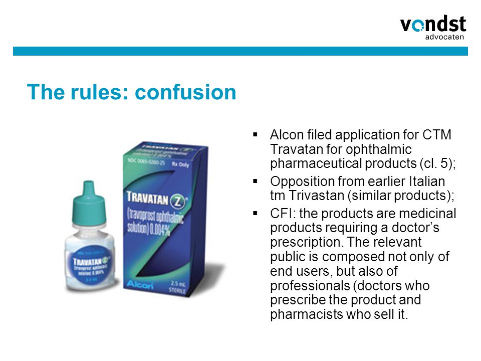 The rules: confusion  Alcon filed application for CTM Travatan for ophthalmic pharmaceutical products (cl. 5);  Opposition from earlier Italian tm T