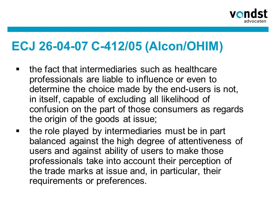ECJ 26-04-07 C-412/05 (Alcon/OHIM)  the fact that intermediaries such as healthcare professionals are liable to influence or even to determine the ch