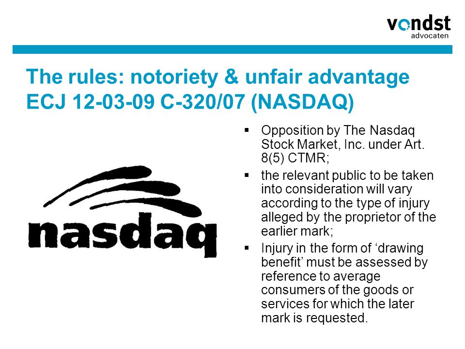 The rules: notoriety & unfair advantage ECJ 12-03-09 C-320/07 (NASDAQ)  Opposition by The Nasdaq Stock Market, Inc. under Art. 8(5) CTMR;  the relev