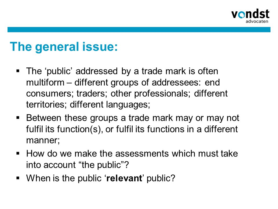The general issue:  The 'public' addressed by a trade mark is often multiform – different groups of addressees: end consumers; traders; other profess