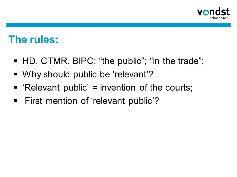 "The rules:  HD, CTMR, BIPC: ""the public""; ""in the trade"";  Why should public be 'relevant'?  'Relevant public' = invention of the courts;  First m"