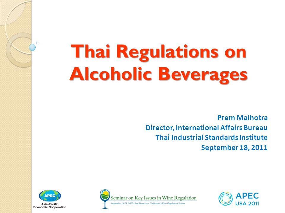 Thai Regulations on Alcoholic Beverages Prem Malhotra Director, International Affairs Bureau Thai Industrial Standards Institute September 18, 2011