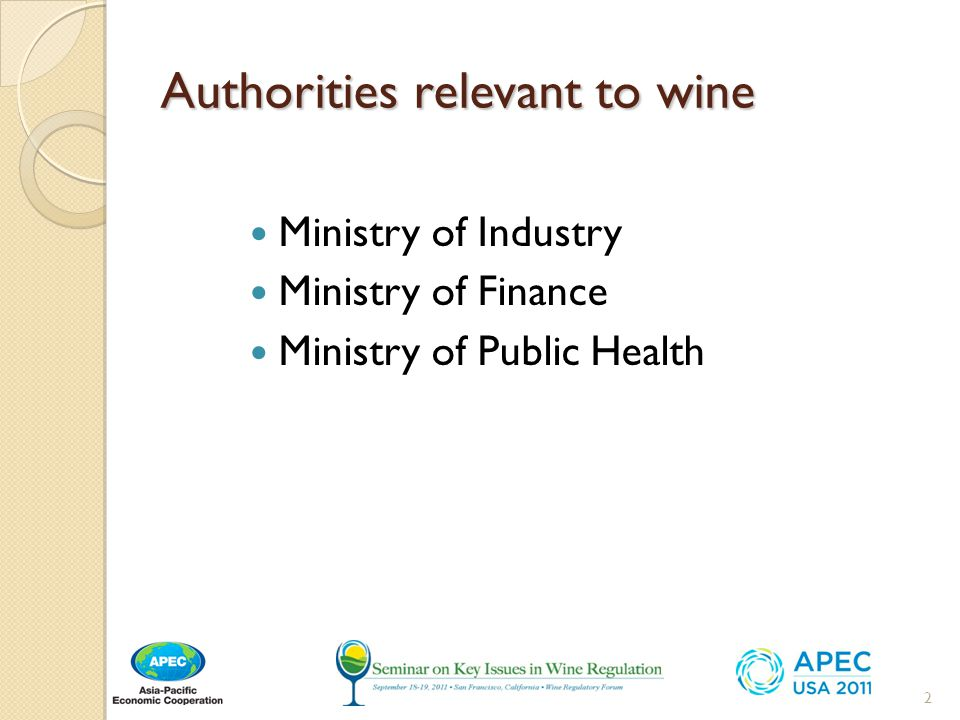 Authorities relevant to wine Ministry of Industry Ministry of Finance Ministry of Public Health 2