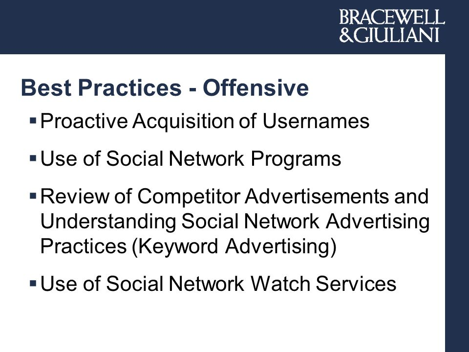 Best Practices - Offensive  Proactive Acquisition of Usernames  Use of Social Network Programs  Review of Competitor Advertisements and Understanding Social Network Advertising Practices (Keyword Advertising)  Use of Social Network Watch Services