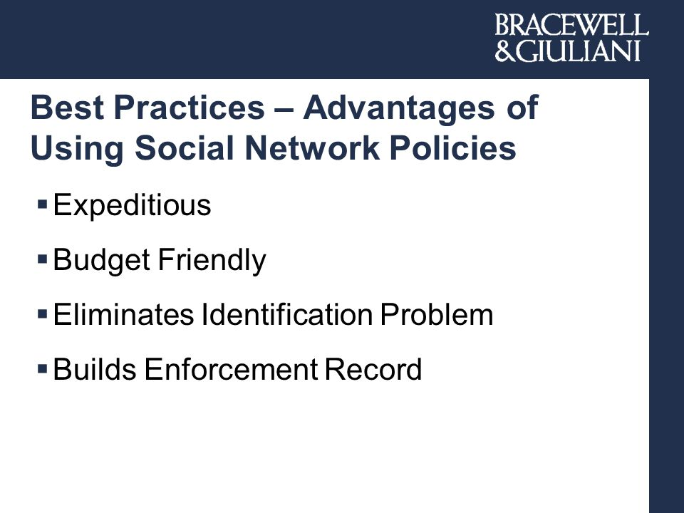 Best Practices – Advantages of Using Social Network Policies  Expeditious  Budget Friendly  Eliminates Identification Problem  Builds Enforcement Record