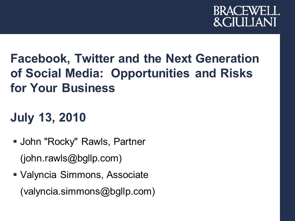 Facebook, Twitter and the Next Generation of Social Media: Opportunities and Risks for Your Business July 13, 2010  John