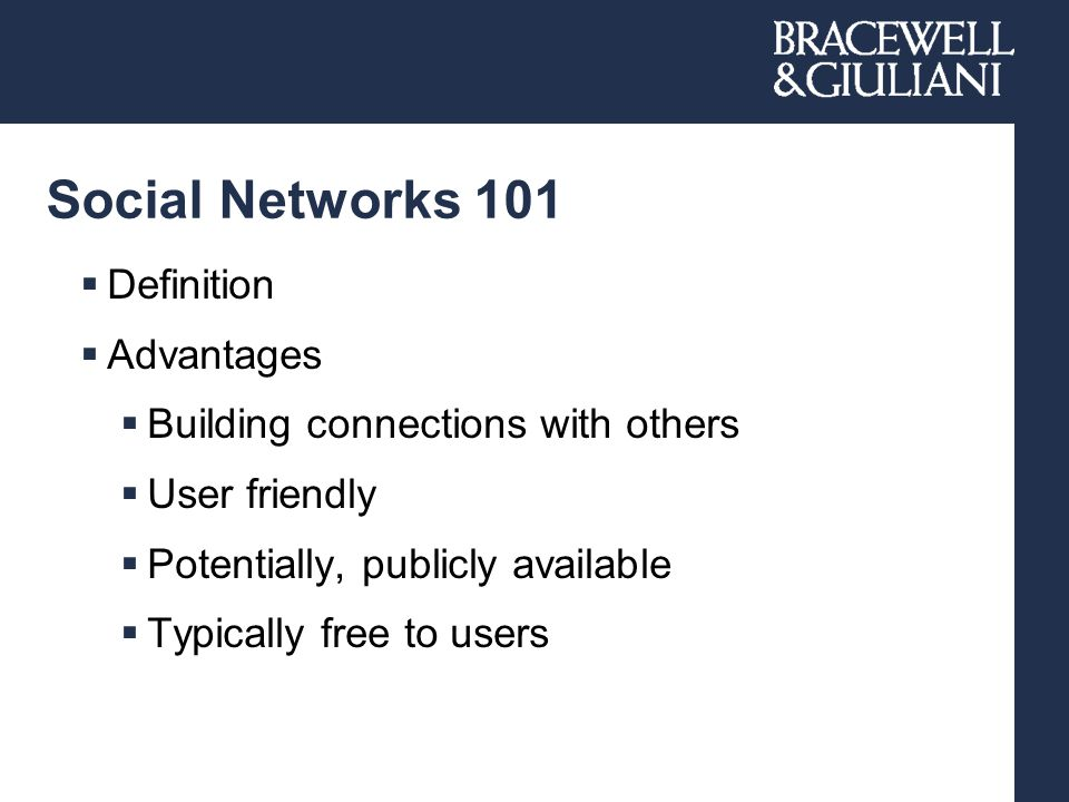 Social Networks 101  Definition  Advantages  Building connections with others  User friendly  Potentially, publicly available  Typically free to users