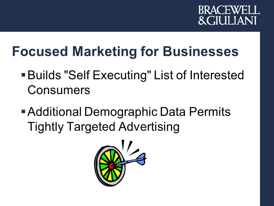 Focused Marketing for Businesses  Builds Self Executing List of Interested Consumers  Additional Demographic Data Permits Tightly Targeted Advertising