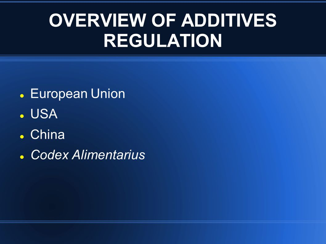 OVERVIEW OF ADDITIVES REGULATION European Union USA China Codex Alimentarius