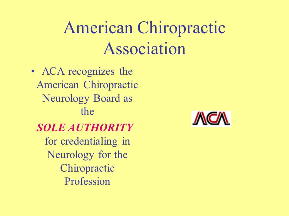 American Chiropractic Association ACA recognizes the American Chiropractic Neurology Board as the SOLE AUTHORITY for credentialing in Neurology for the Chiropractic Profession